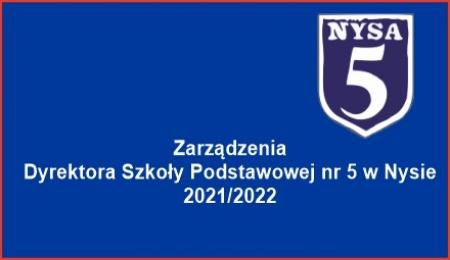 Zarządzenia Dyrektora Szkoły Podstawowej nr 5 w nysie 2021_2022